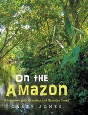 On the Amazon : Adventures with Grandma and Grandpa Jones by Casey Jones...