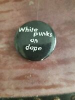 Vintage  pin button pinback WHITE PUNKS ON DOPE antique, rare,1980s hard FIND