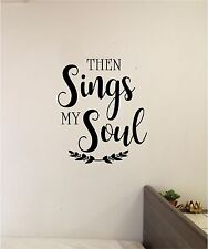 Then Sings My Soul Wall Sticker Wall Art Quotes Vinyl Lettering Decal