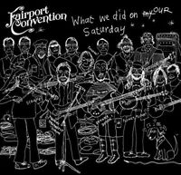 Fairport Convention - What We Did On Our Saturday (NEW 2 x CD) PREORDER