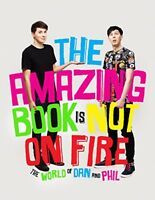 The Amazing Book is Not on Fire: The World of Dan and Phil By Dan Howell, Phil