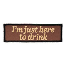I'm Just Here To Drink Patch, Alcohol Sayings Patches