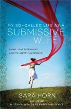 My So-Called Life as a Submissive Wife: A One-Year Experiment.and Its Liberati