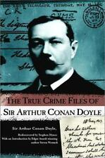 The True Crime Files of Sir Arthur Conan Doyle by Arthur Conan Doyle 1st Edition