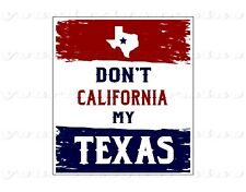DON'T CALIFORNIA MY TEXAS  Adhesive sticker bumper windshield window bumper car
