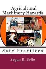 Agricultural Machinery Hazards : Hazards and Safe-Use by Segun Bello (2012,...