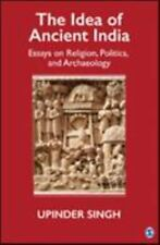 The Idea of Ancient India Essays on Religion, Politics and Arch by Upinder Singh