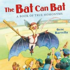 The Bat Can Bat: A Book of True Homonyms by Gene Barretta: Used