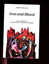 IRON AND BLOOD - Civil Wars in sixteenth-century France.,Heller, 1st HBdj, VG