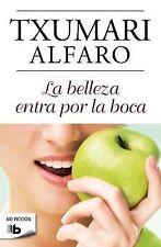 La belleza entra por la boca (No Ficcion) (Spanish Edition) by Txumari Alfaro