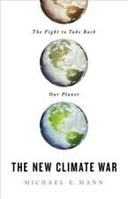New Climate War : The Fight to Take Back Our Planet, Hardcover by Mann, Micha...