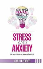 Stress and Anxiety : 30 Ways to Get Rid of Them for Good by Isabelle Poirier...