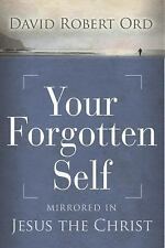 Your Forgotten Self: Mirrored in Jesus the Christ by Ord, David Robert in Used