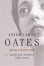 High Lonesome : New and Selected Stories 1966-2006 by Joyce Carol Oates (2006, Hardcover)