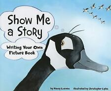 Show Me a Story: Writing Your Own Picture Book: By Loewen, Nancy