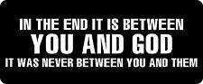 3 - In The End It Is Between You And God Hard Hat / Biker Helmet Sticker BS 1300