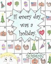 If Every Day Was a Holiday by Michelle Kniss (2010, Paperback)