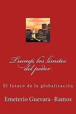 Trump, Los límites Del Poder : El Futuro de la Globalización by Emeterio...