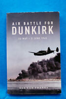 Air Battle for Dunkirk - 26 May to 3 June 1940 - Norman Franks - Softbound