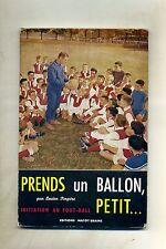 Lucien Perpère # PRENDS UN BALLON, PETIT... # Éditions Matot-Braine 1964
