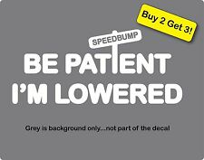 """Be Patient I'm Lowered 3.3"""" X 7.5"""" Speed Bump Funny JDM Decal Sticker Fatlace"""