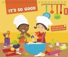 It's So Good : 100 Real Food Recipes for Kids! by Rebecca Galera (2014,...