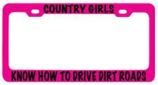 Pink METAL License Plate Frame COUNTRY GIRLS KNOW HOW TO DRIVE DIRT ROADS Auto