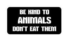Be kind to animals hard hat / helmet vinyl decal sticker funny joke pets vegan