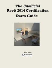 The Unofficial Revit 2014 Certification Guide by Elise Moss (2013, Paperback)