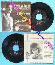 LP 45 7'' JOHN FOSTER E'solo un giorno A gonfie vele italy STYLE no cd mc vhs *