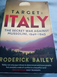 Target: Italy: The Secret War Against Mussolini 1940-1943 by Roderick Bailey