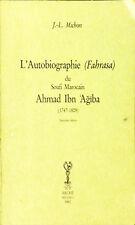 L'AUTOBIOGRAPHIE (FAHRASA) DU SOUFI MAROCAIN AHMAD IBN 'AGIBA - J.-L. MICHON