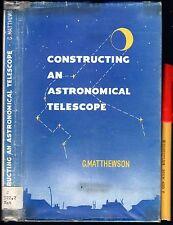 CONSTRUCTING an ASTRONOMICAL TELESCOPE ~VGC ASTRONOMY G. Matthewson