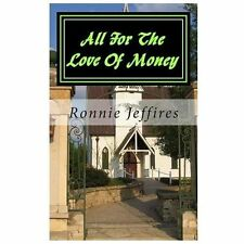 All for the Love of Money by Ronnie Lee Jeffires (2013, Paperback, Large Type)