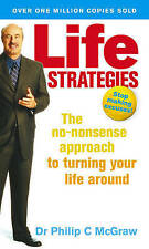 Life Strategies: The No-nonsense Approach to Turning Your Life Around, Phillip C