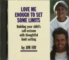 Love Me Enough to Set Some Limits: Building Your Child's Self-Esteem with Though