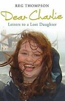 Dear Charlie: Letters to a Lost Daughter, Thompson, Reg, Very Good, Hardcover