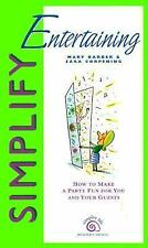 Simplify Entertaining: How to Make a Party Fun for You and Your Guests (Simpler