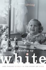 Waking up White, and Finding Myself in the Story of Race by Debby Irving...