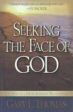 Seeking the Face of God: The Path To A More Intimate Relationship, Gary L. Thoma
