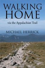 Walking Home : Via the Appalachian Trail by Michael Herrick (2014, Hardcover)