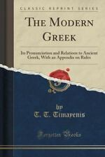 The Modern Greek: Its Pronunciation and Relations to Ancient Greek, with an Appe