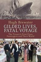 Gilded Lives, Fatal Voyage: The Titanic's First-Class Passengers and-ExLibrary