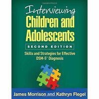 Interviewing Children and Adolescents: Skills and Strategies for Effective...
