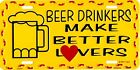 BEER DRINKERS MAKE BETTER LOVERS LICENSE PLATE TAG #527