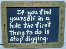 If You Find Yourself In A Hole The First Thing To Do Is Stop Digging Plaque
