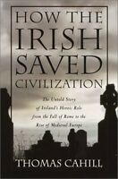 How the Irish Saved Civilization: The Untold Story of Irelands Heroic Role from