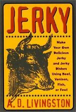 Jerky : Make Your Own Delicious Jerky and Jerky Dishes Using Beef, Venison,...