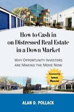 How to Cash In on Distressed Real Estate in a Down Market, , Alan D. Pollack, Ve