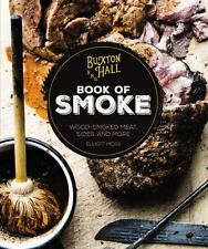 The Book of Smoke : Mastering Grills, Pits, and Campfires for Smoking Meat,...